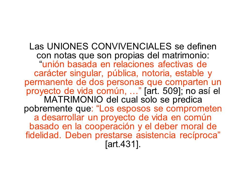 Las UNIONES CONVIVENCIALES se definen con notas que son propias del matrimonio: unión basada en relaciones afectivas de carácter singular, pública, notoria, estable y permanente de dos personas que comparten un proyecto de vida común, … [art.